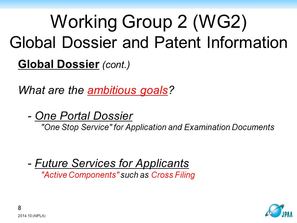 (Source)IP5 website: Presentation material by KIPO Working Group 2 (WG2) Global Dossier and Patent Information Global Dossier (cont.) Framework for Promoting Public Access (cf.