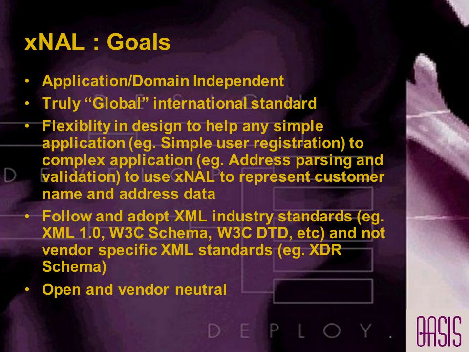 xNAL : Goals Application/Domain Independent Truly Global international standard Flexiblity in design to help any simple application (eg.
