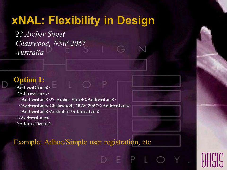 xNAL: Flexibility in Design 23 Archer Street Chatswood, NSW 2067 Australia Option 1: 23 Archer Street Chatswood, NSW 2067 Australia Example: Adhoc/Simple user registration, etc