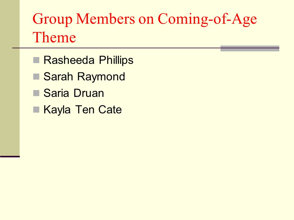 Group Members on Coming-of-Age Theme Rasheeda Phillips Sarah Raymond Saria Druan Kayla Ten Cate