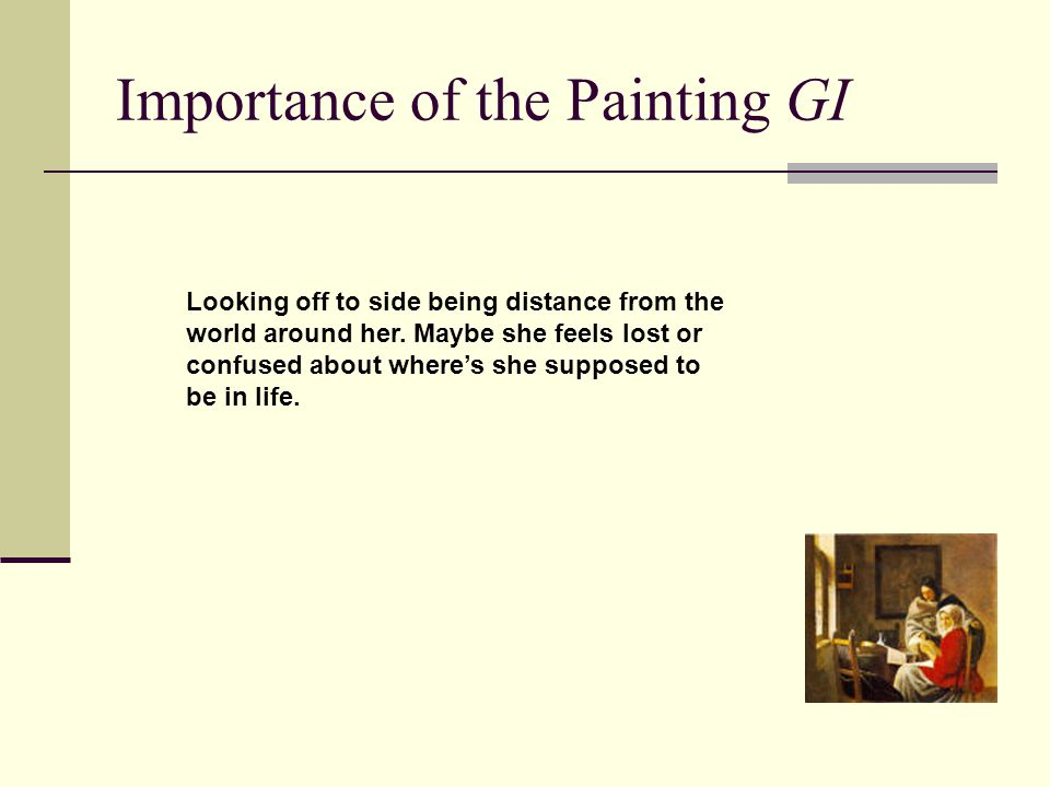 Importance of the Painting GI Looking off to side being distance from the world around her.