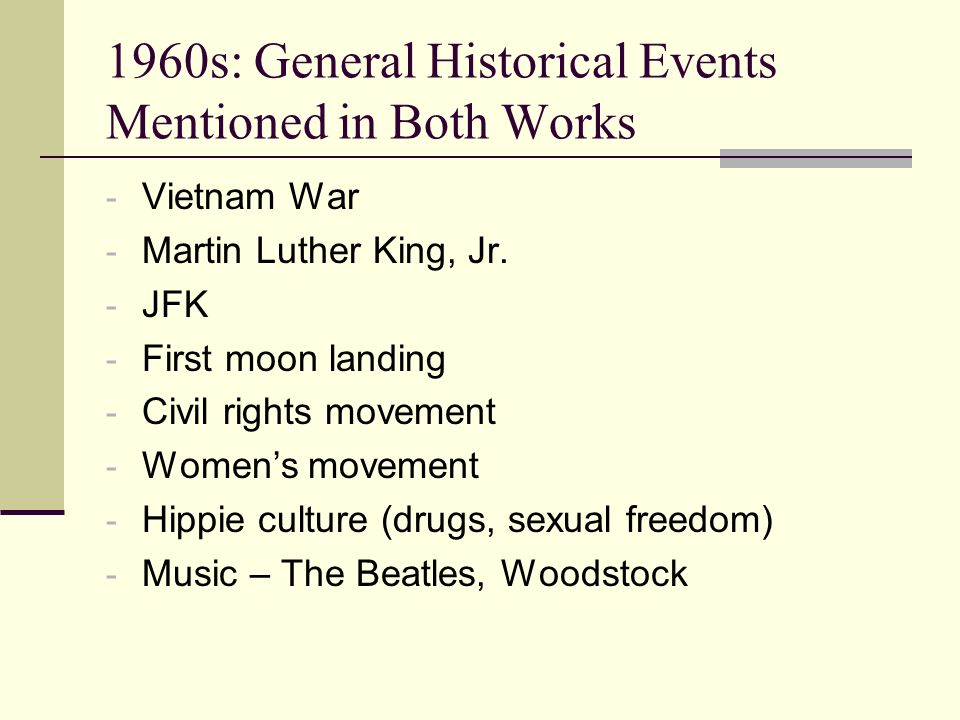 1960s: General Historical Events Mentioned in Both Works - Vietnam War - Martin Luther King, Jr. - JFK - First moon landing - Civil rights movement -
