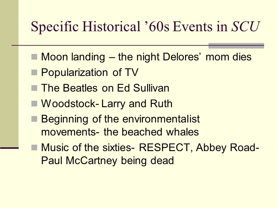 Specific Historical '60s Events in SCU Moon landing – the night Delores' mom dies Popularization of TV The Beatles on Ed Sullivan Woodstock- Larry and