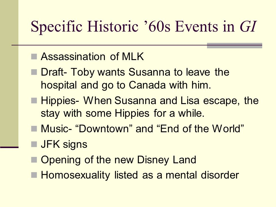Specific Historic '60s Events in GI Assassination of MLK Draft- Toby wants Susanna to leave the hospital and go to Canada with him. Hippies- When Susa
