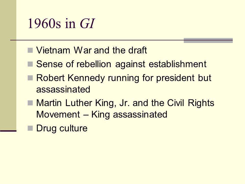 1960s in GI Vietnam War and the draft Sense of rebellion against establishment Robert Kennedy running for president but assassinated Martin Luther Kin