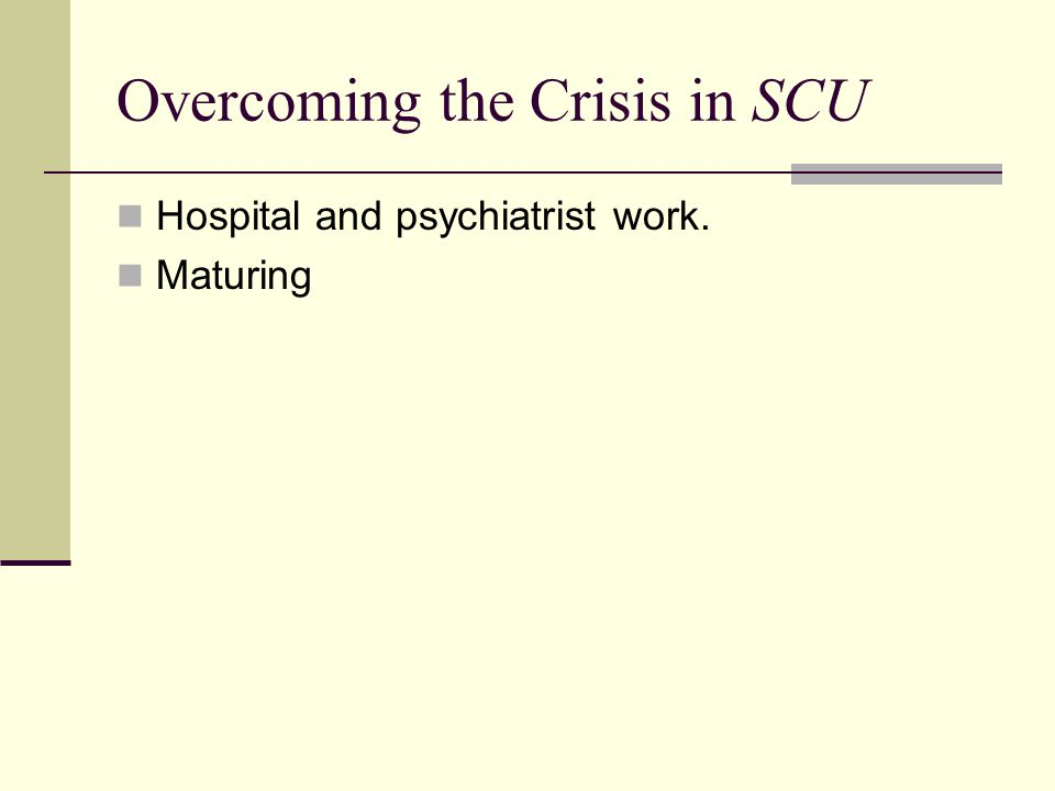 Overcoming the Crisis in SCU Hospital and psychiatrist work. Maturing