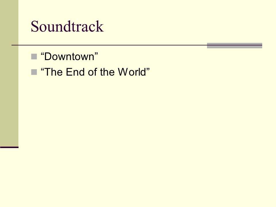 """Soundtrack """"Downtown"""" """"The End of the World"""""""