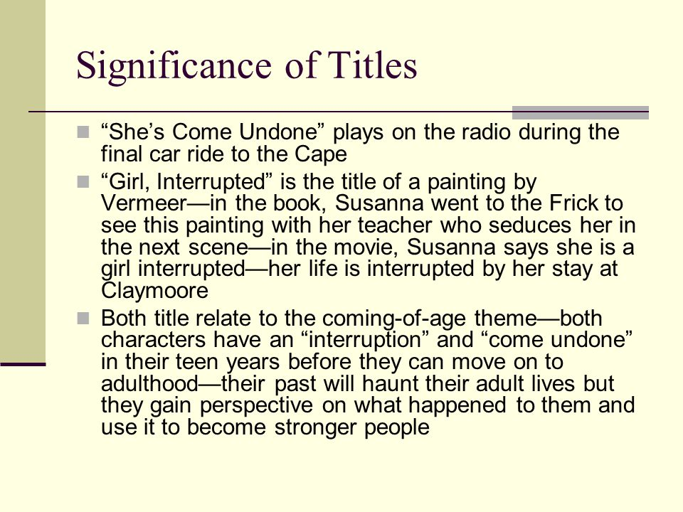 """Significance of Titles """"She's Come Undone"""" plays on the radio during the final car ride to the Cape """"Girl, Interrupted"""" is the title of a painting by"""