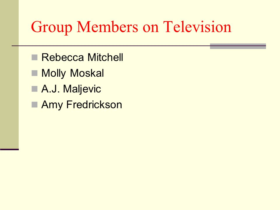 Group Members on Television Rebecca Mitchell Molly Moskal A.J. Maljevic Amy Fredrickson