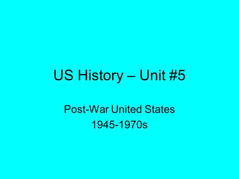US History – Unit #5 Post-War United States 1945-1970s