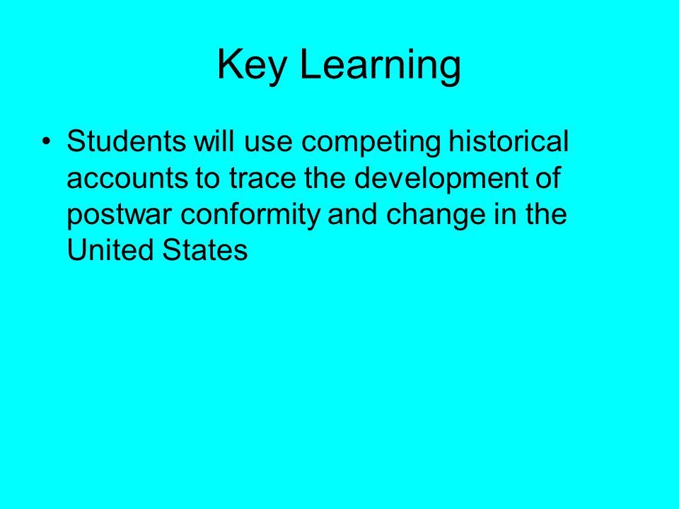 Key Learning Students will use competing historical accounts to trace the development of postwar conformity and change in the United States
