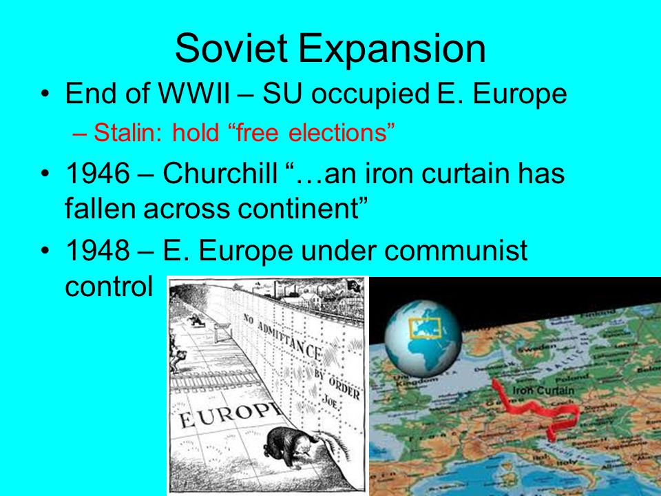 """Soviet Expansion End of WWII – SU occupied E. Europe –Stalin: hold """"free elections"""" 1946 – Churchill """"…an iron curtain has fallen across continent"""" 19"""