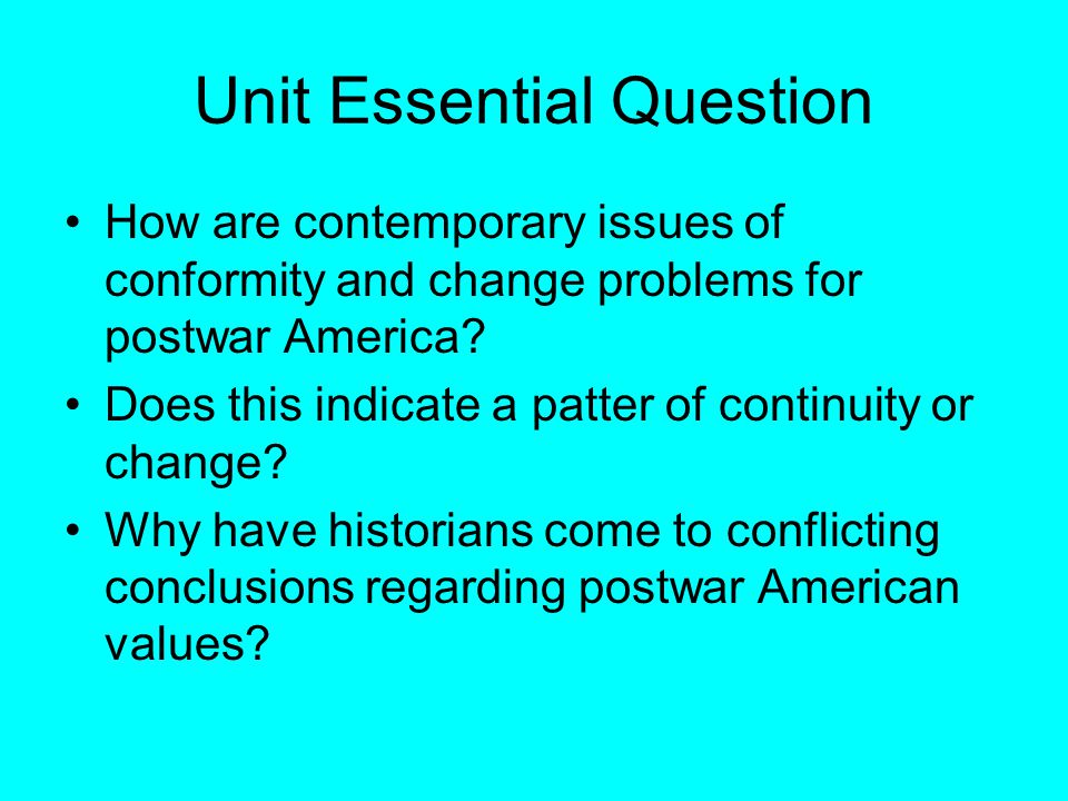 Unit Essential Question How are contemporary issues of conformity and change problems for postwar America.