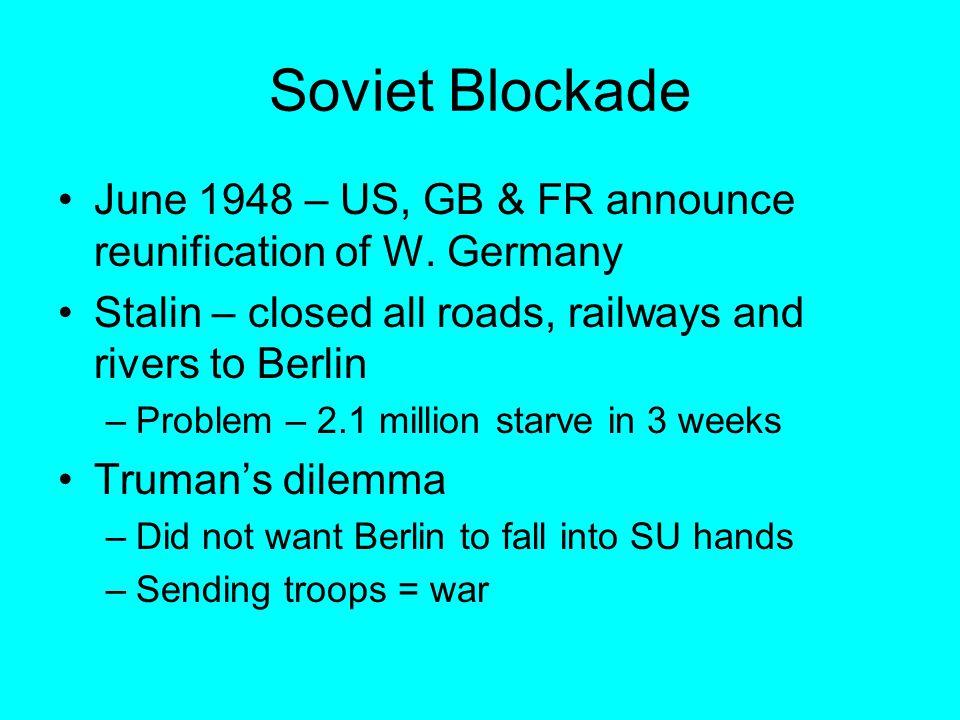Soviet Blockade June 1948 – US, GB & FR announce reunification of W.