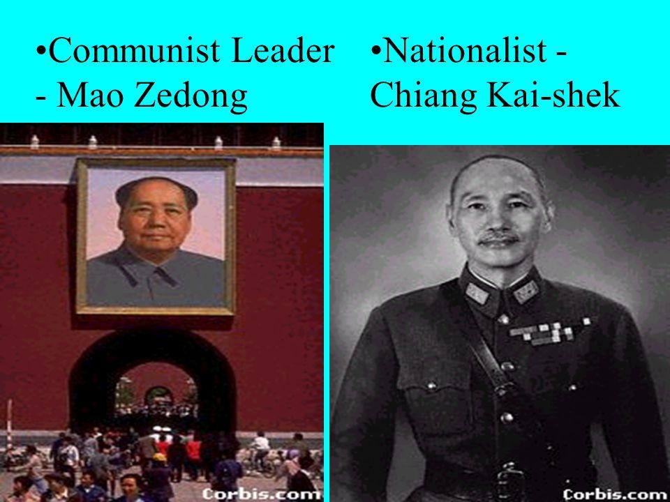 Communist Leader - Mao Zedong Nationalist - Chiang Kai-shek