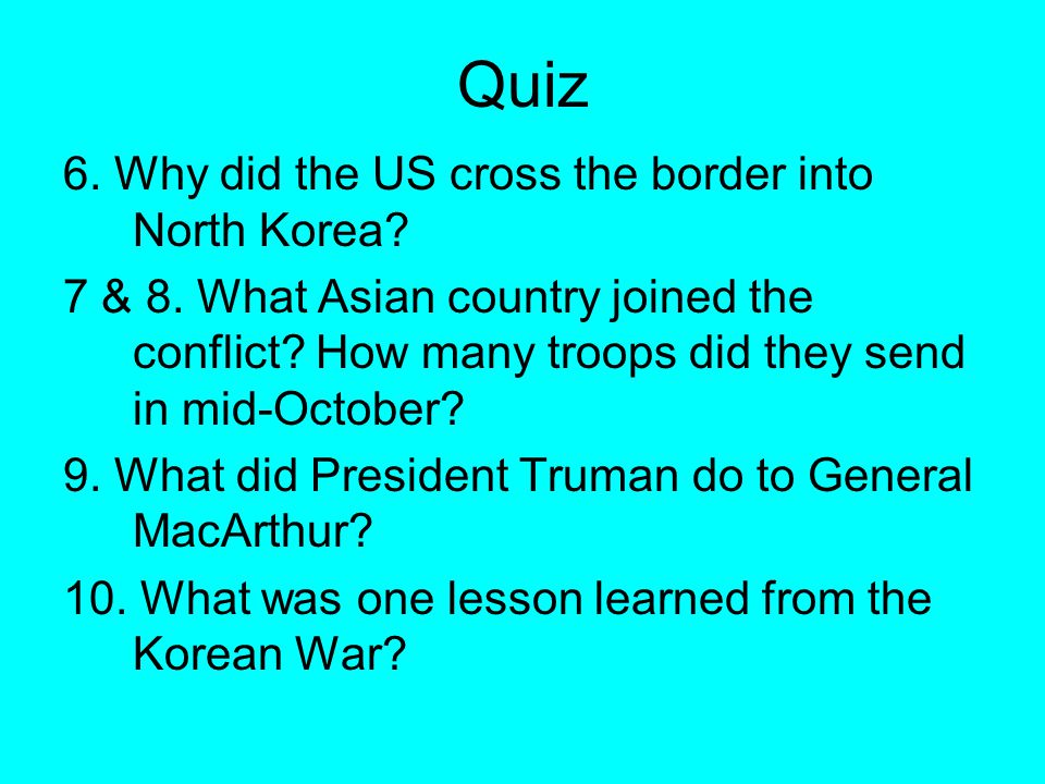 Quiz 6. Why did the US cross the border into North Korea.