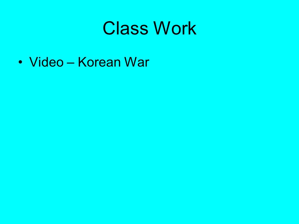 Class Work Video – Korean War