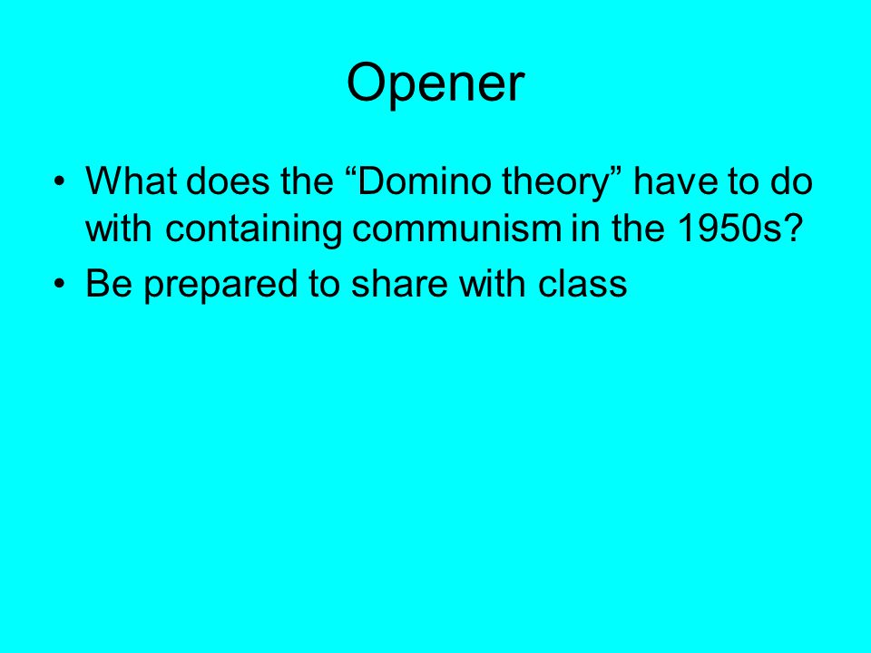 Opener What does the Domino theory have to do with containing communism in the 1950s.