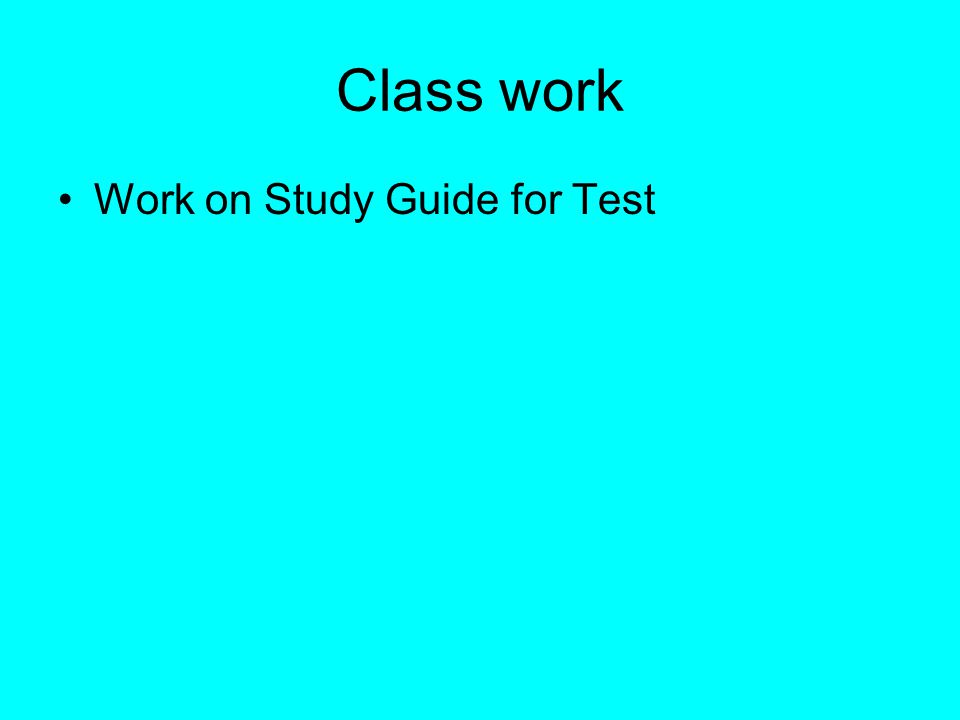 Class work Work on Study Guide for Test