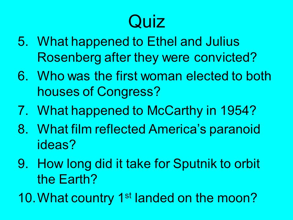 Quiz 5.What happened to Ethel and Julius Rosenberg after they were convicted.