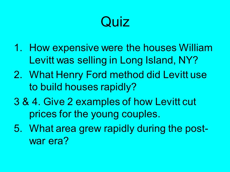 Quiz 1.How expensive were the houses William Levitt was selling in Long Island, NY.