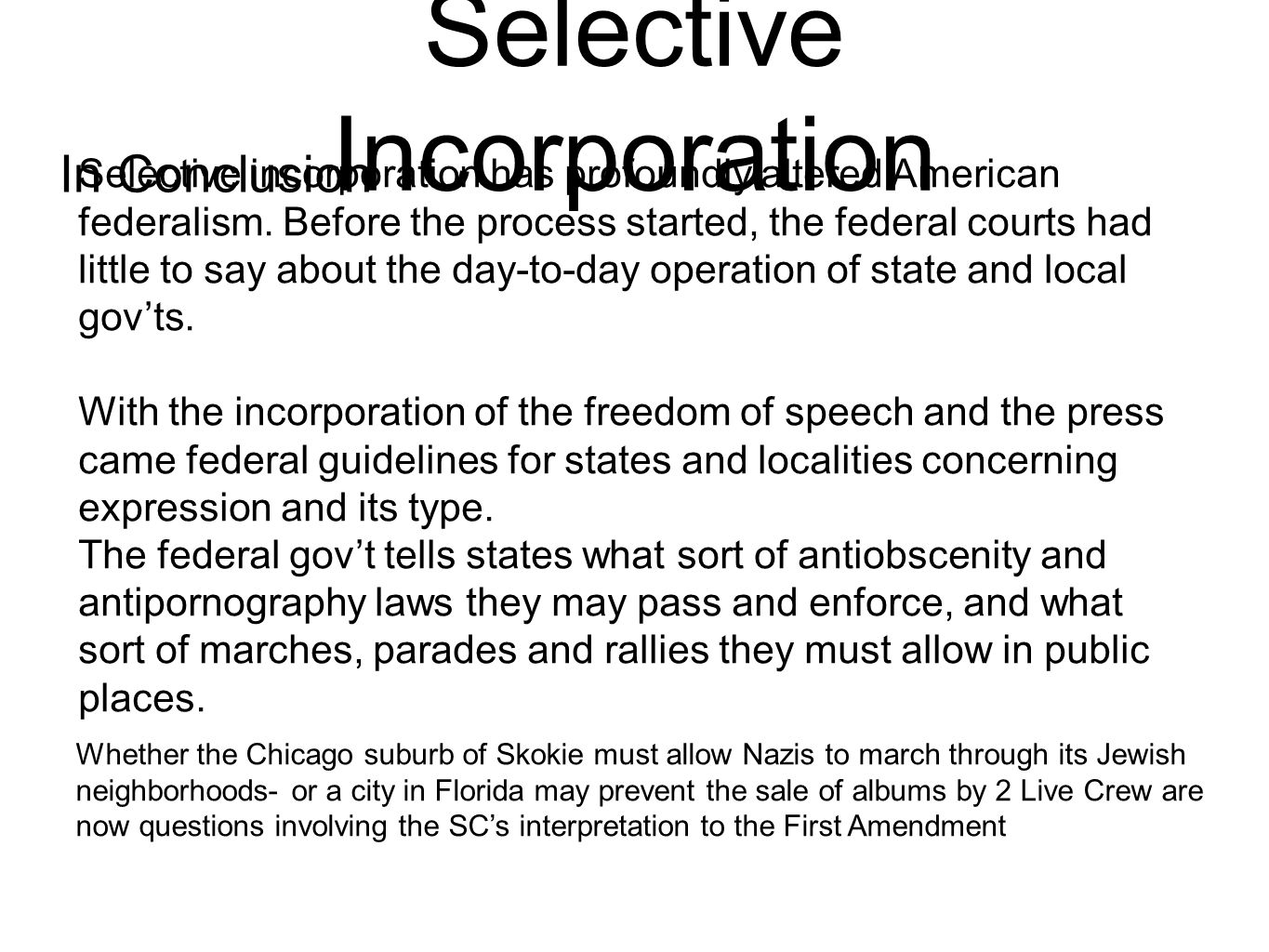 Selective Incorporation In Conclusion Selective incorporation has profoundly altered American federalism.