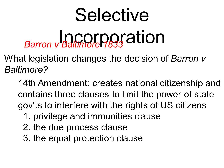 Selective Incorporation Barron v Baltimore 1833 What legislation changes the decision of Barron v Baltimore.