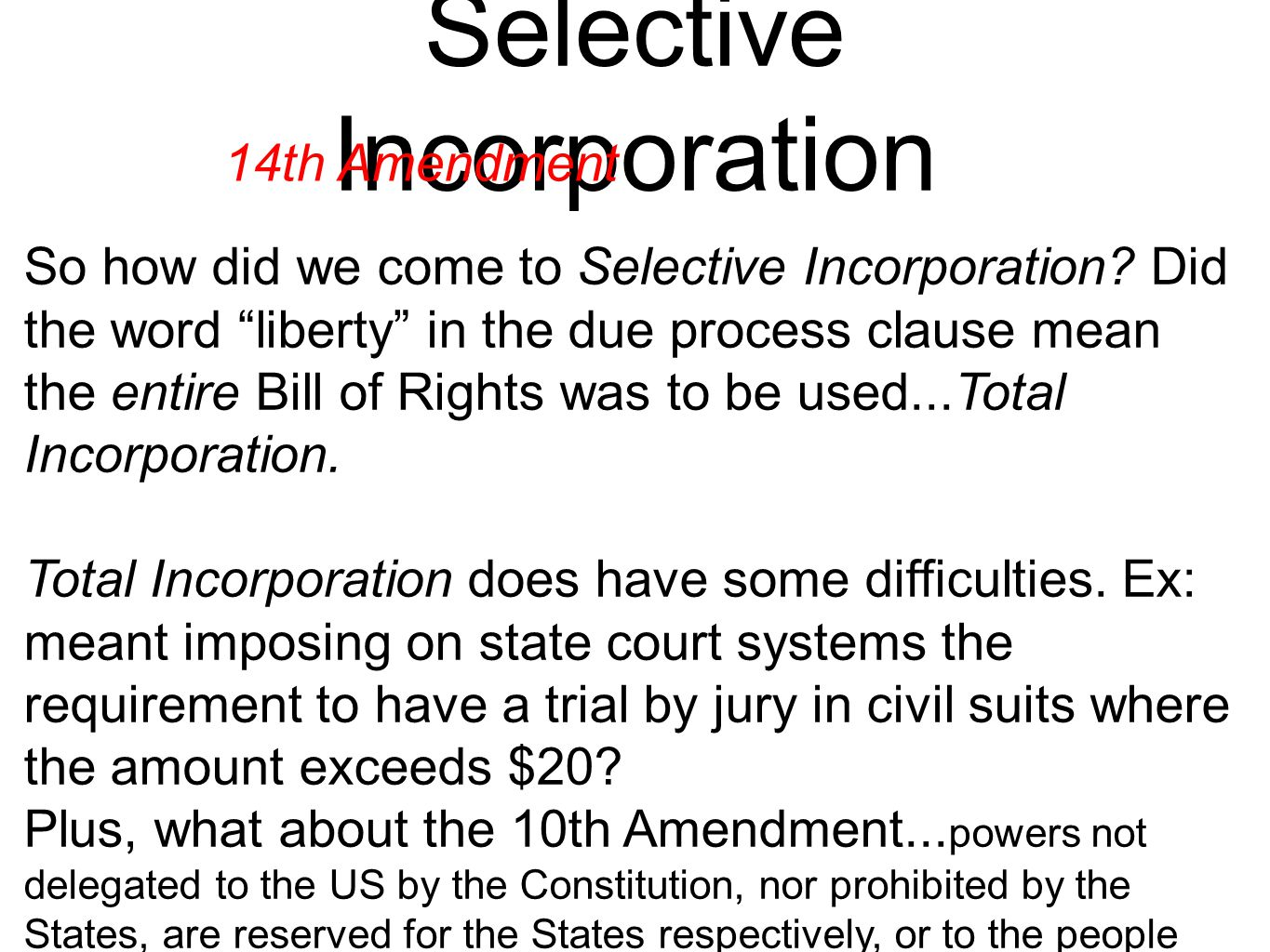 Selective Incorporation 14th Amendment So how did we come to Selective Incorporation.