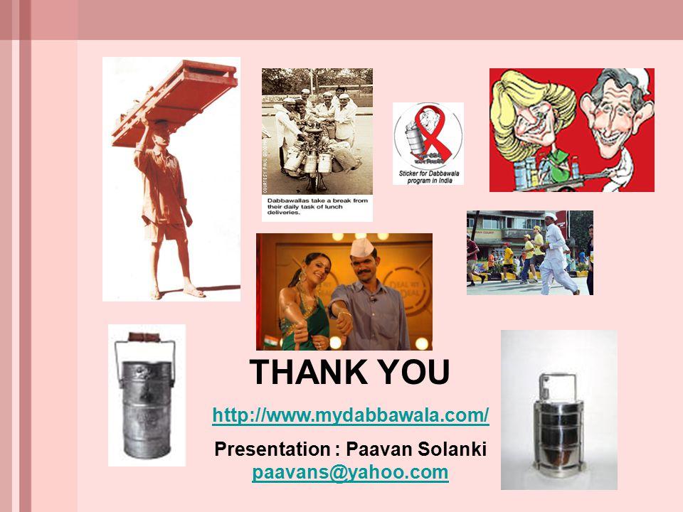 THANK YOU http://www.mydabbawala.com/ Presentation : Paavan Solanki paavans@yahoo.com paavans@yahoo.com