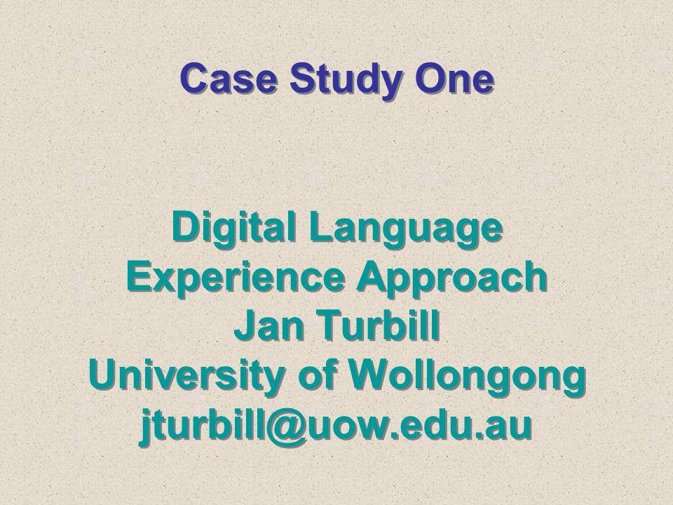 Case Study One Digital Language Experience Approach Jan Turbill University of Wollongong jturbill@uow.edu.au
