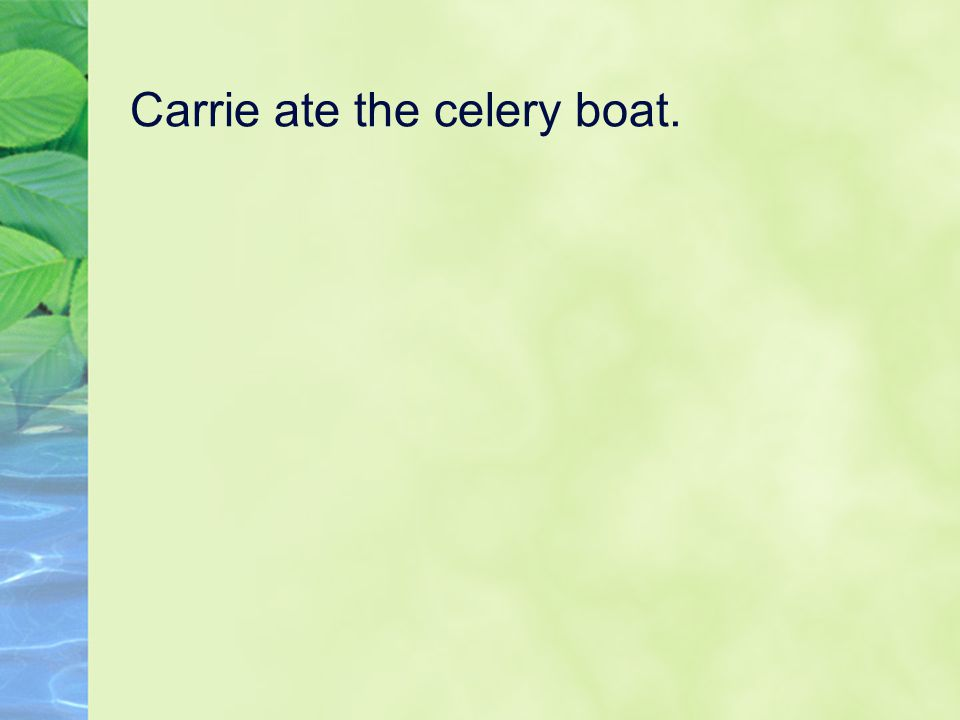 Carrie ate the celery boat.