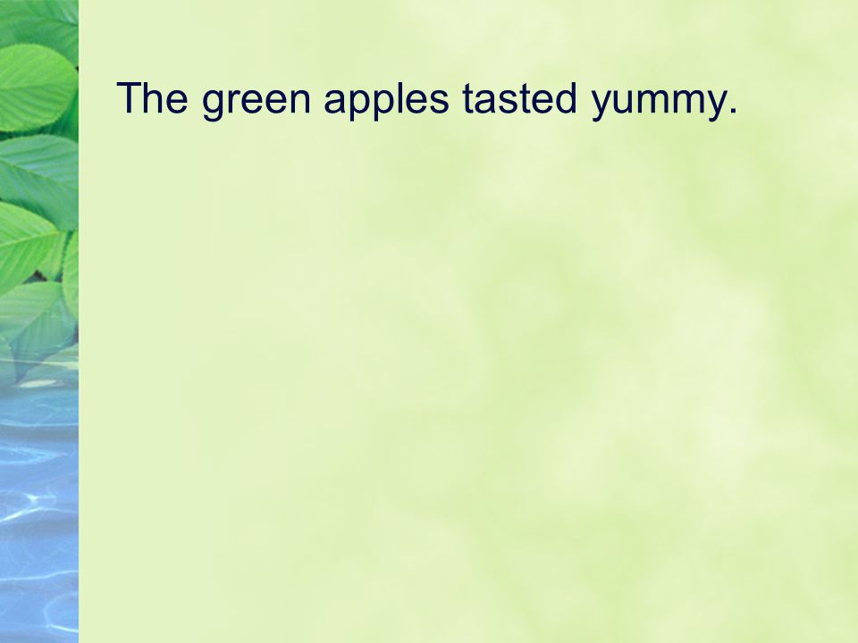 The green apples tasted yummy.