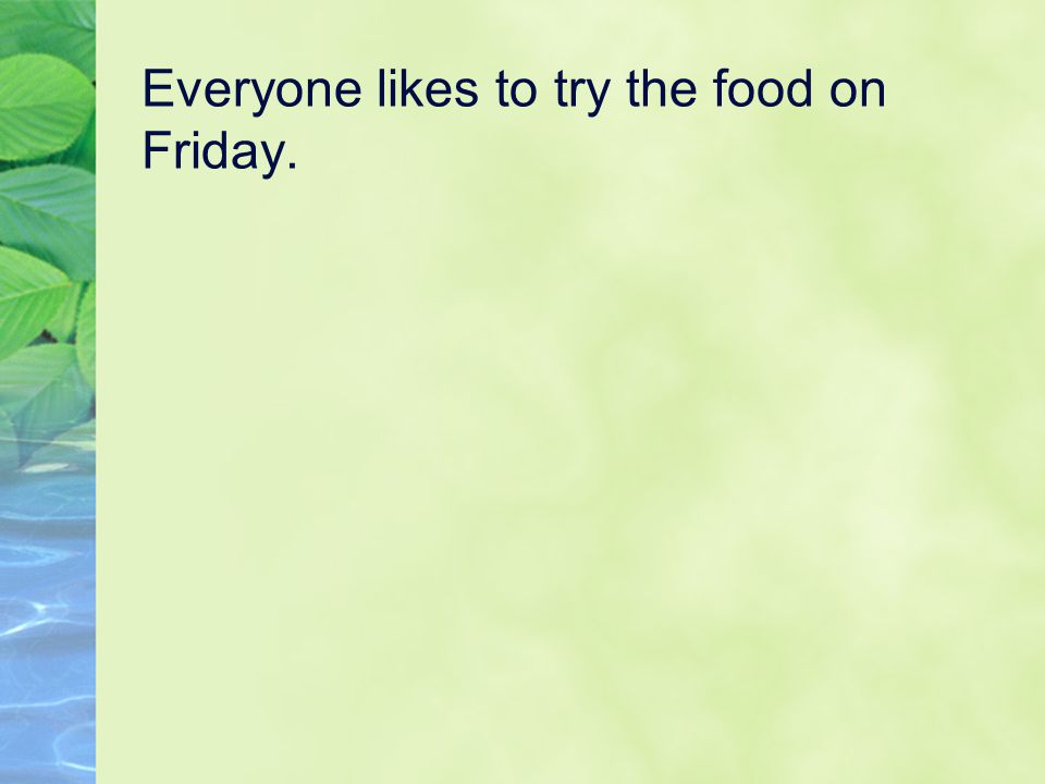 Everyone likes to try the food on Friday.