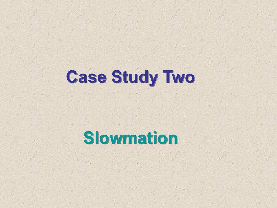 Case Study Two Slowmation Case Study Two Slowmation