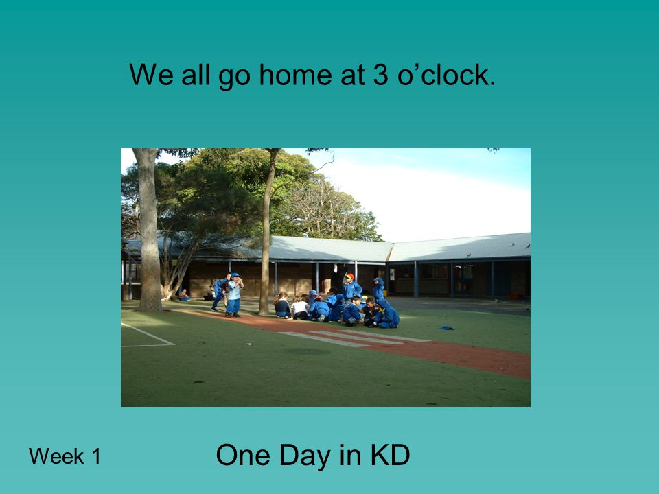 We all go home at 3 o'clock. One Day in KD Week 1