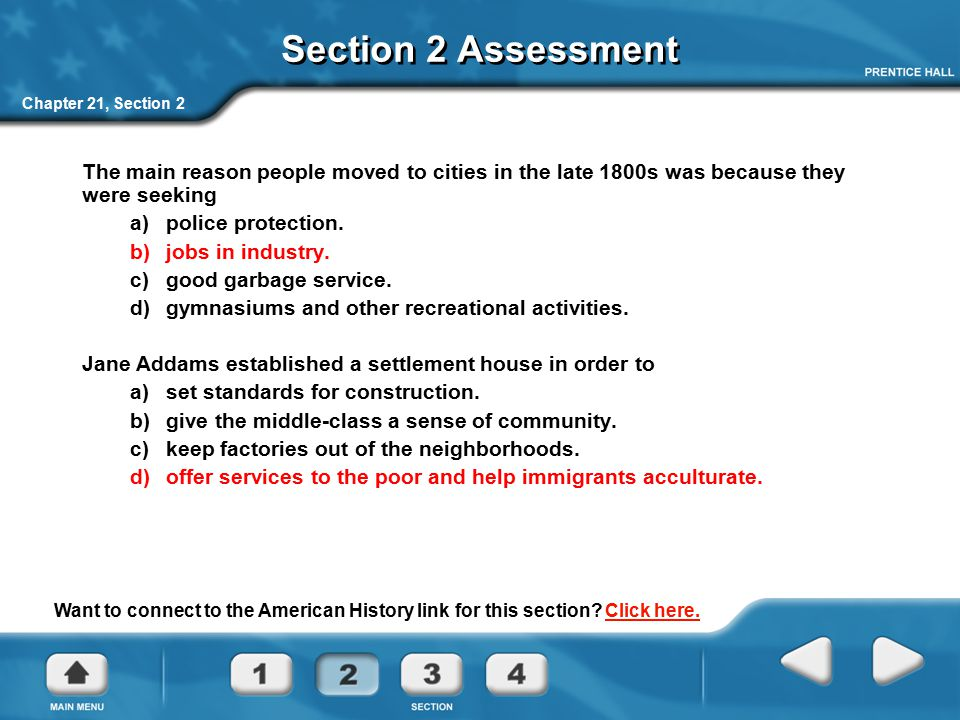 Chapter 21, Section 2 Section 2 Assessment The main reason people moved to cities in the late 1800s was because they were seeking a)police protection.