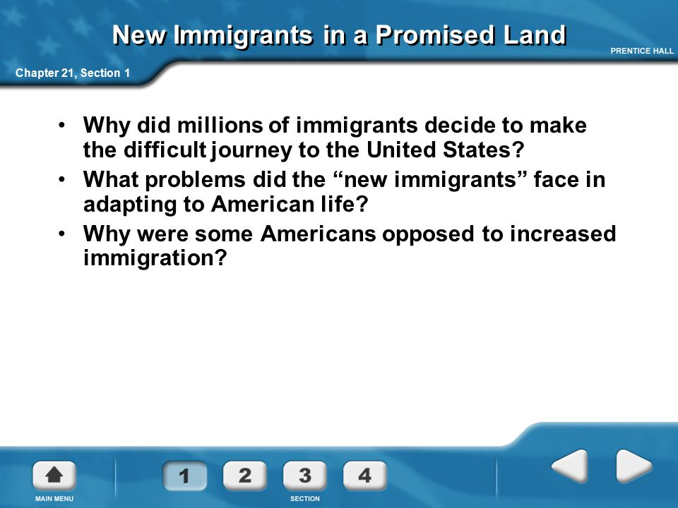 Chapter 21, Section 1 New Immigrants in a Promised Land Why did millions of immigrants decide to make the difficult journey to the United States? What