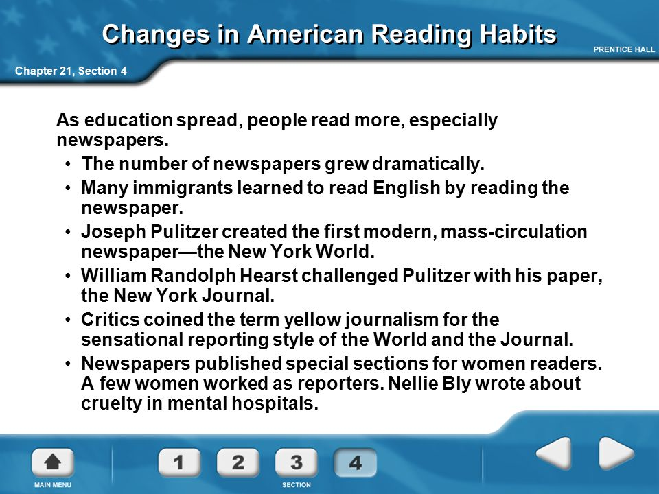 Chapter 21, Section 4 Changes in American Reading Habits As education spread, people read more, especially newspapers. The number of newspapers grew d