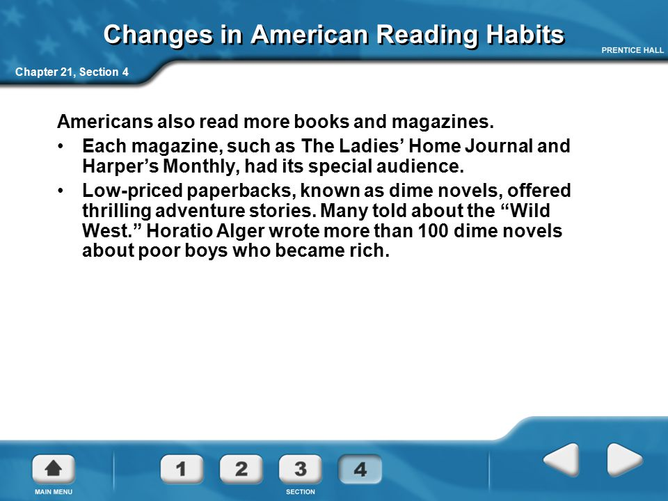 Chapter 21, Section 4 Changes in American Reading Habits Americans also read more books and magazines. Each magazine, such as The Ladies' Home Journal