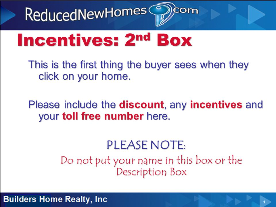 Incentives: 2 nd Box This is the first thing the buyer sees when they click on your home.