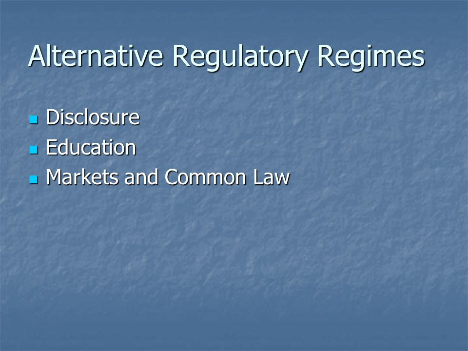 Alternative Regulatory Regimes Disclosure Disclosure Education Education Markets and Common Law Markets and Common Law