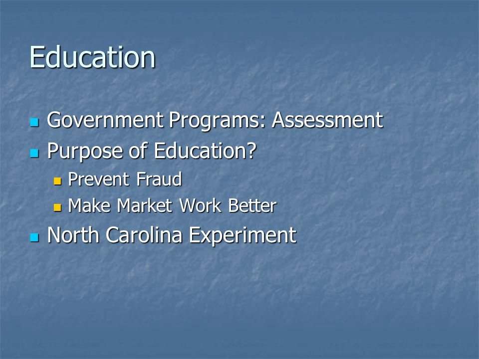 Education Government Programs: Assessment Government Programs: Assessment Purpose of Education.