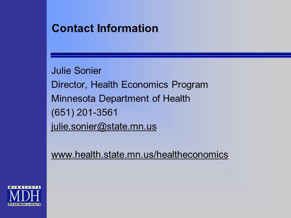 Contact Information Julie Sonier Director, Health Economics Program Minnesota Department of Health (651) 201-3561 julie.sonier@state.mn.us www.health.state.mn.us/healtheconomics