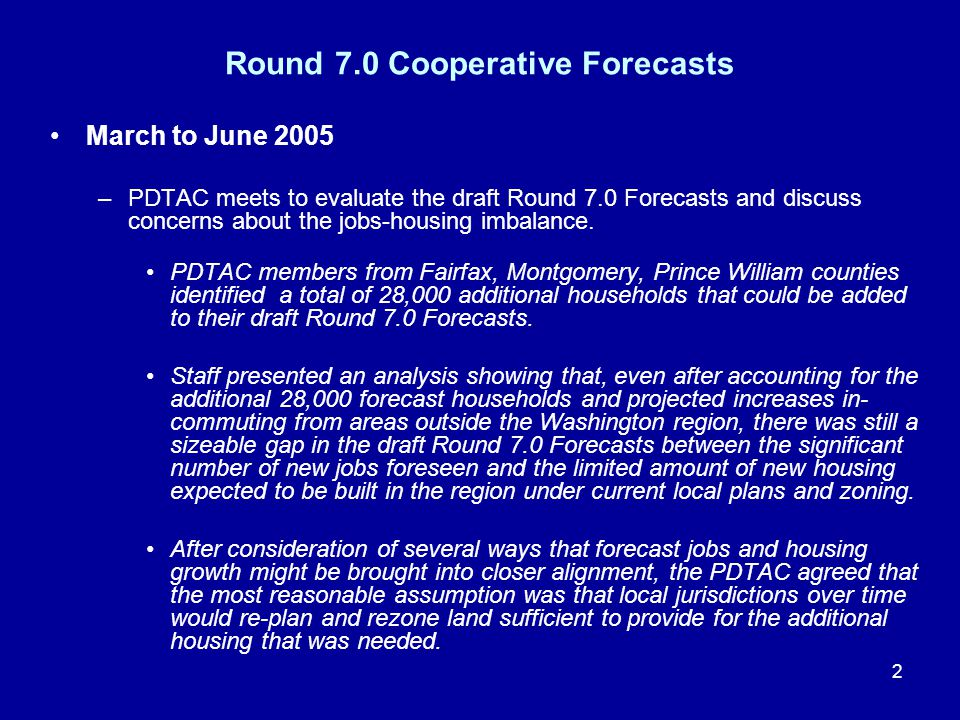 2 Round 7.0 Cooperative Forecasts March to June 2005 –PDTAC meets to evaluate the draft Round 7.0 Forecasts and discuss concerns about the jobs-housing imbalance.