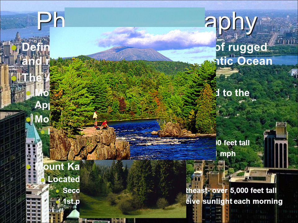 Defined by the thousands of miles of rugged and rocky coastline along the Atlantic Ocean The Appalachian Mountains More rugged and tall here as compar