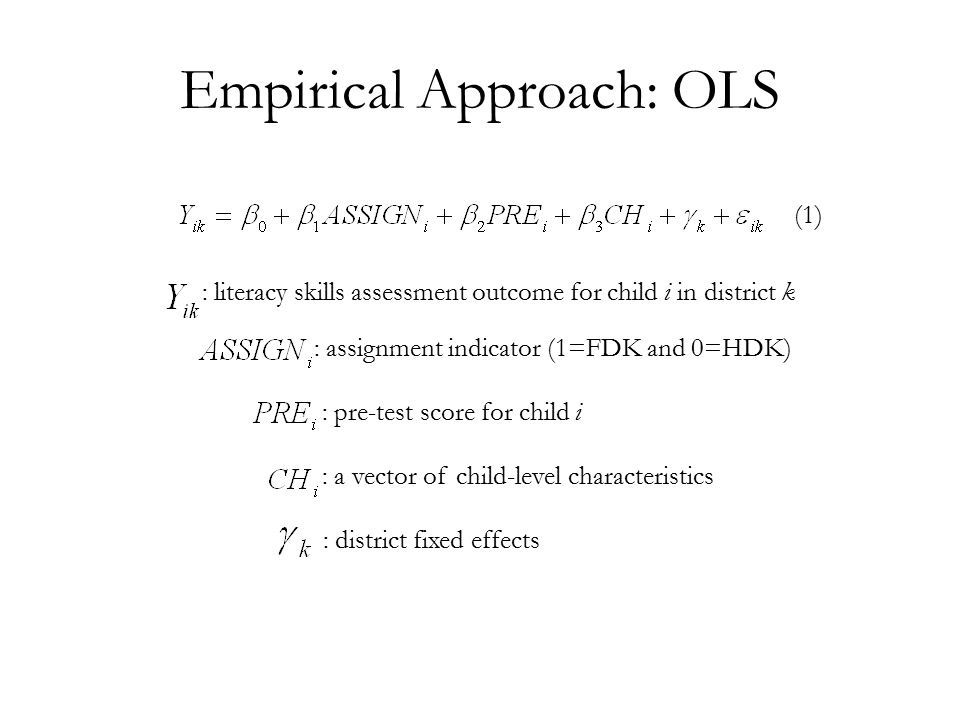 Empirical Approach: OLS : literacy skills assessment outcome for child i in district k : assignment indicator (1=FDK and 0=HDK) : a vector of child-level characteristics : pre-test score for child i : district fixed effects (1)