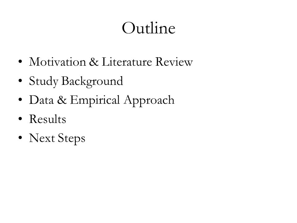 Outline Motivation & Literature Review Study Background Data & Empirical Approach Results Next Steps