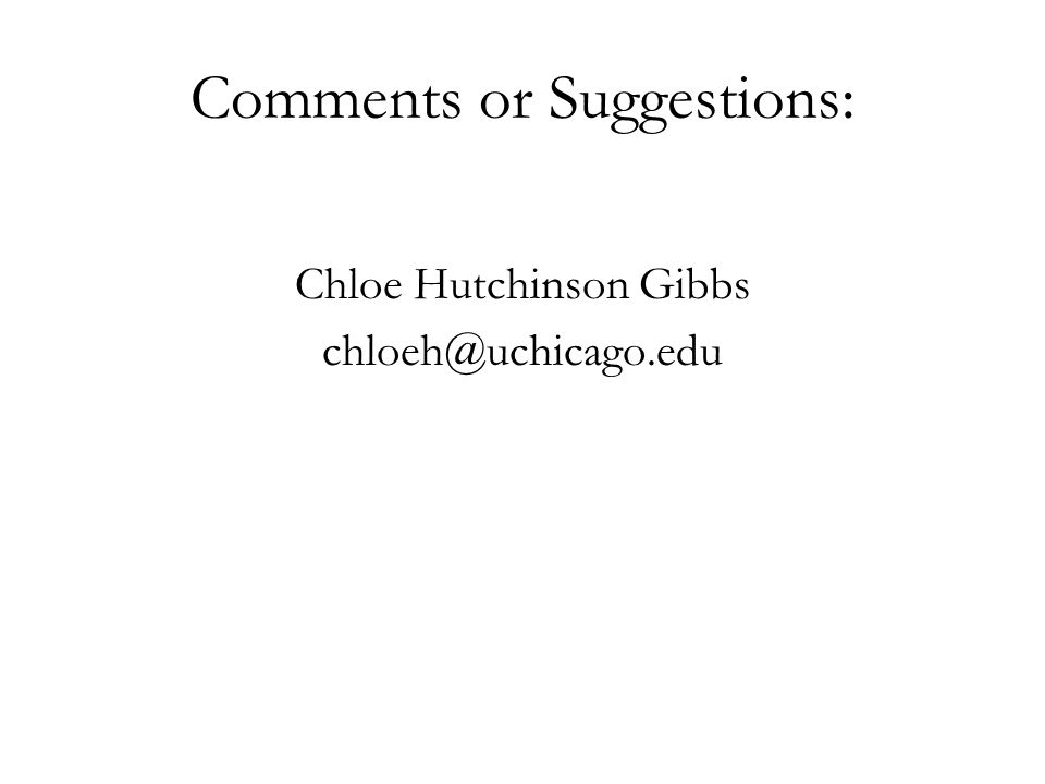 Comments or Suggestions: Chloe Hutchinson Gibbs chloeh@uchicago.edu