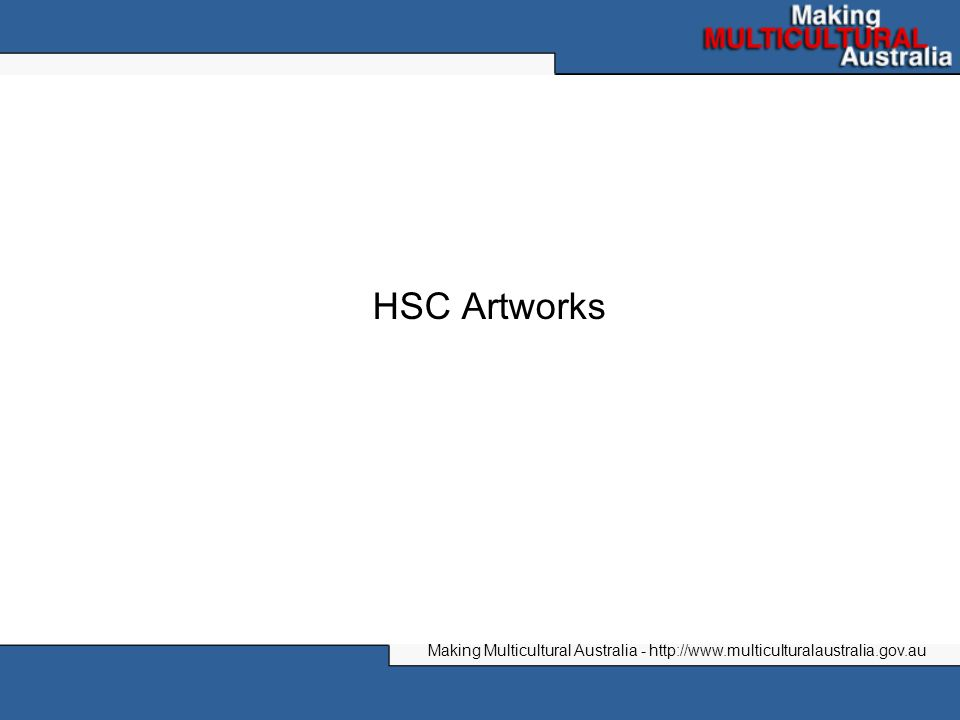HSC Artworks Making Multicultural Australia - http://www.multiculturalaustralia.gov.au