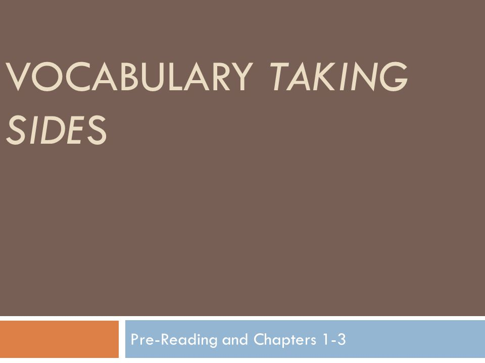 VOCABULARY TAKING SIDES Pre-Reading and Chapters 1-3